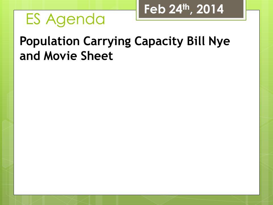 Feb 24th, 2014 ES Agenda Population Carrying Capacity Bill Nye and Movie Sheet