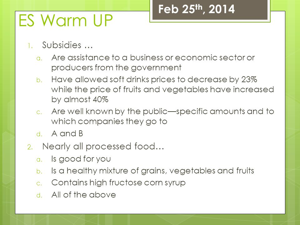 ES Warm UP Feb 25th, 2014 Subsidies … Nearly all processed food…