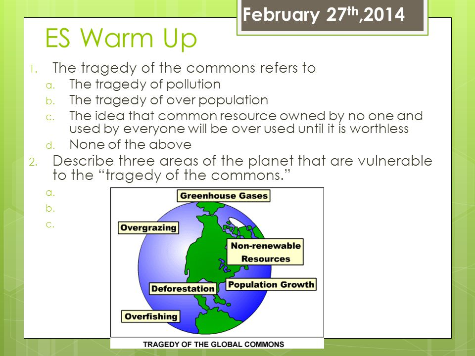ES Warm Up February 27th,2014 The tragedy of the commons refers to