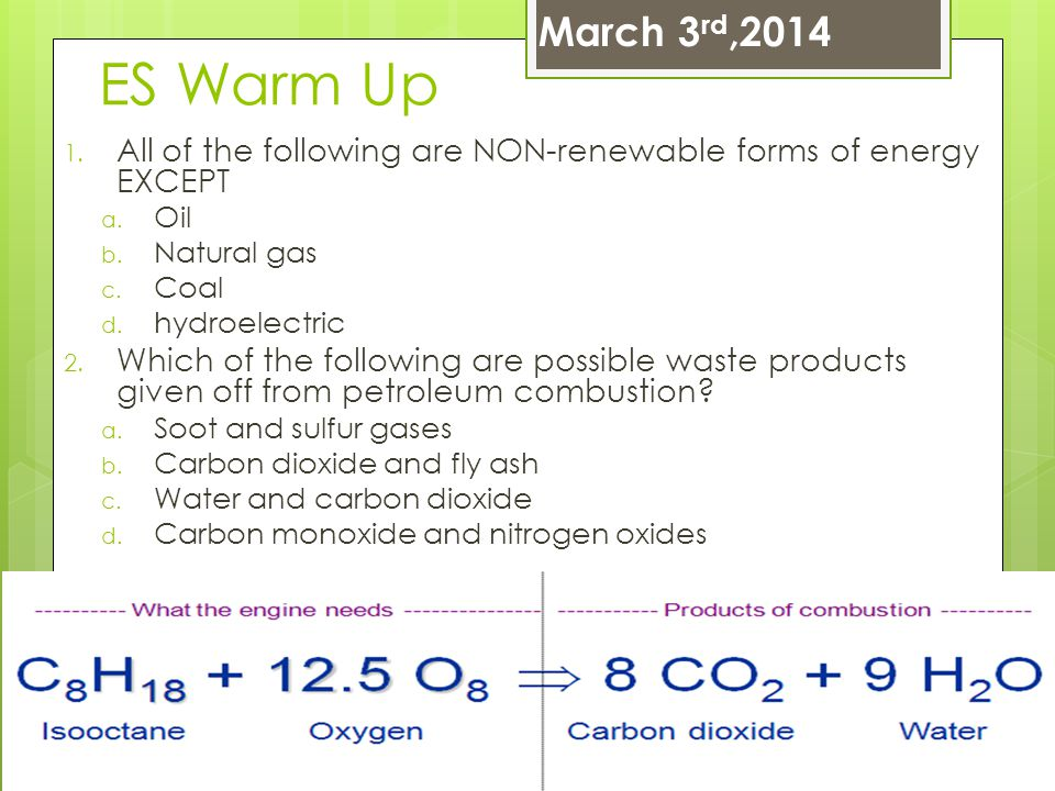 March 3rd,2014 ES Warm Up. All of the following are NON-renewable forms of energy EXCEPT. Oil. Natural gas.