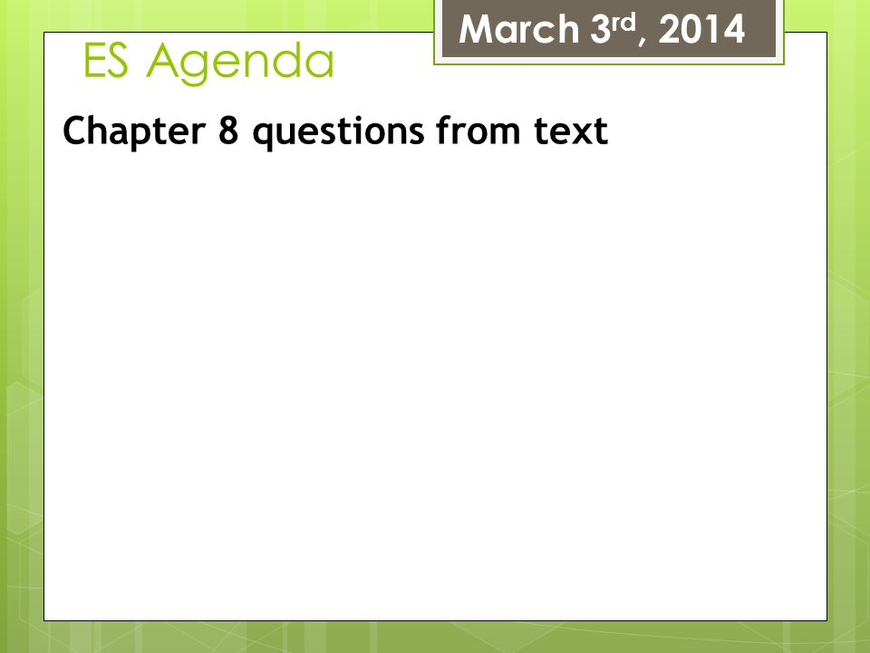 March 3rd, 2014 ES Agenda Chapter 8 questions from text