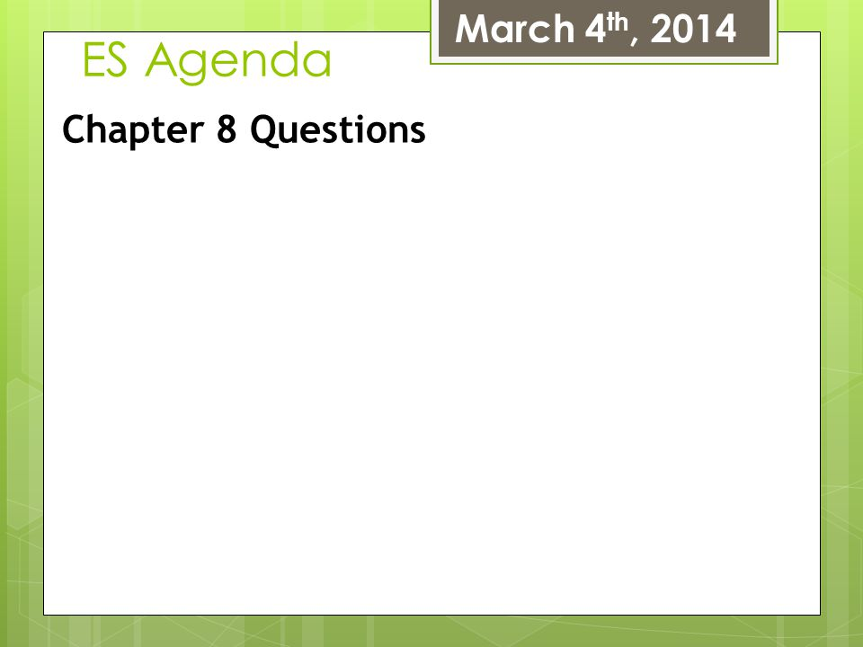 March 4th, 2014 ES Agenda Chapter 8 Questions