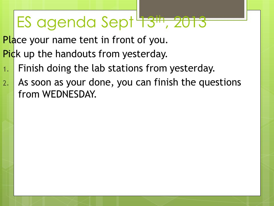 ES agenda Sept 13th, 2013 Place your name tent in front of you.