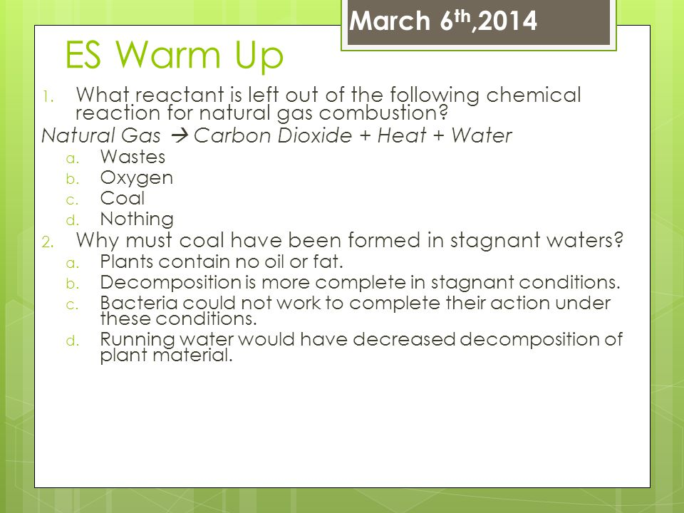 March 6th,2014 ES Warm Up. What reactant is left out of the following chemical reaction for natural gas combustion