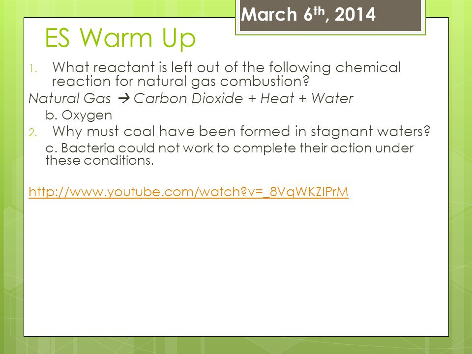 March 6th, 2014 ES Warm Up. What reactant is left out of the following chemical reaction for natural gas combustion