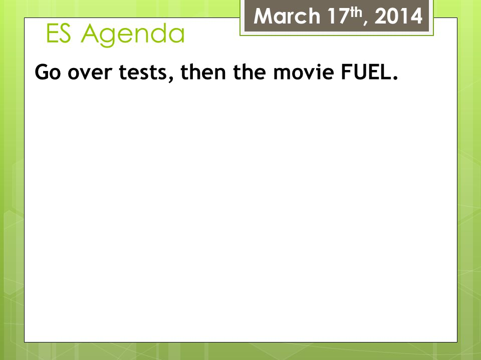 March 17th, 2014 ES Agenda Go over tests, then the movie FUEL.