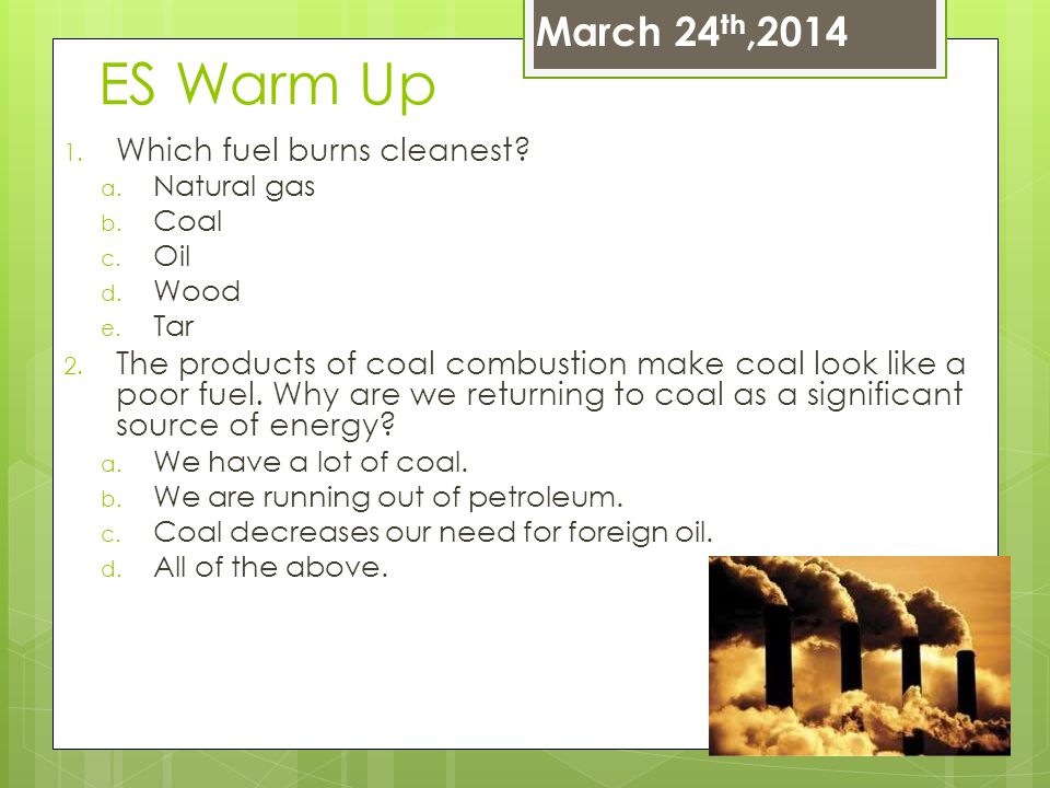ES Warm Up March 24th,2014 Which fuel burns cleanest