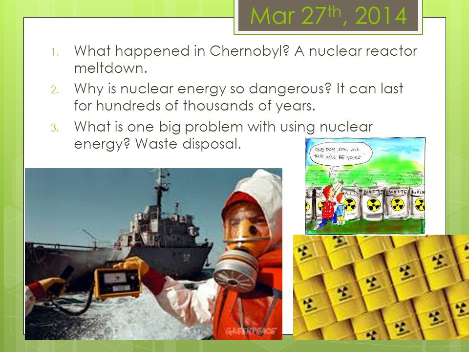 Mar 27th, 2014 What happened in Chernobyl A nuclear reactor meltdown.