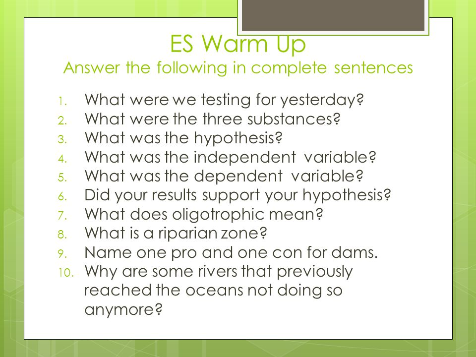 ES Warm Up Answer the following in complete sentences
