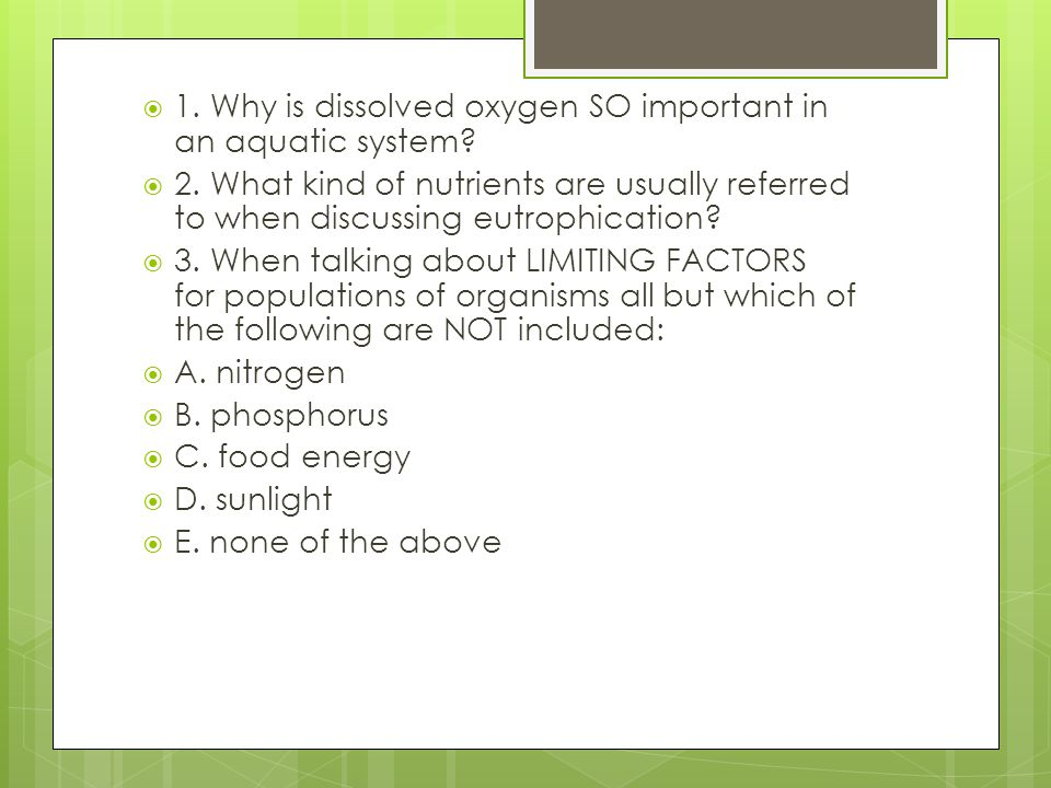 1. Why is dissolved oxygen SO important in an aquatic system