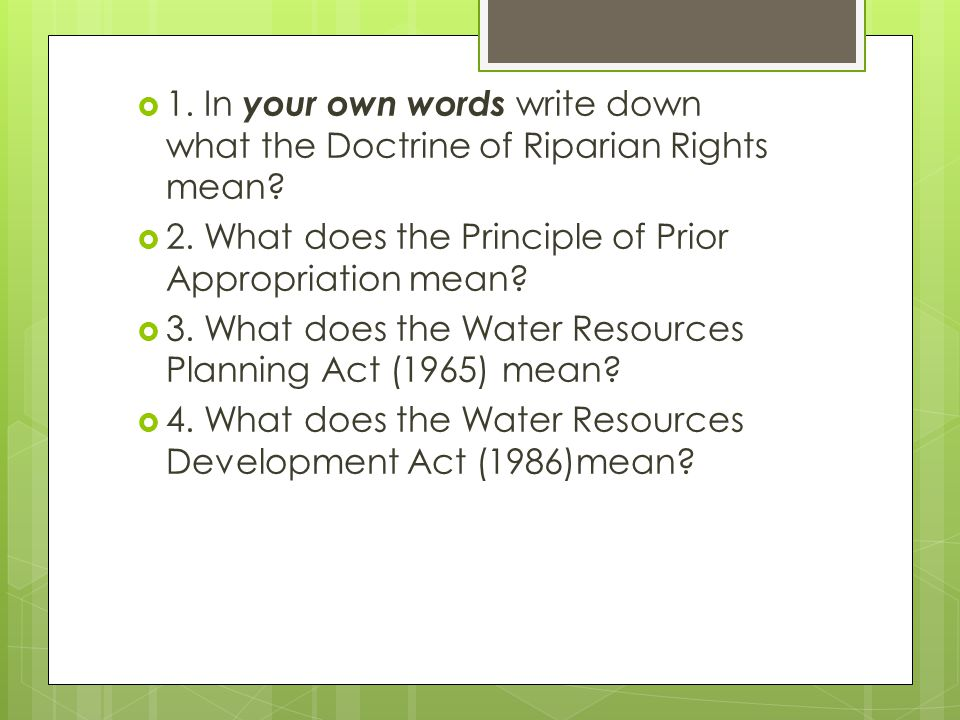 1. In your own words write down what the Doctrine of Riparian Rights mean