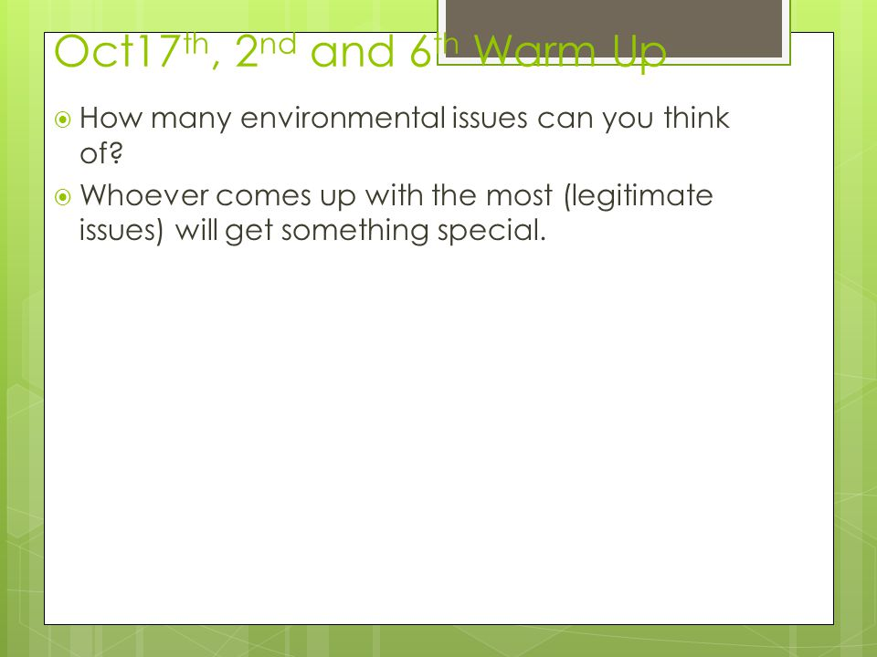 Oct17th, 2nd and 6th Warm Up How many environmental issues can you think of