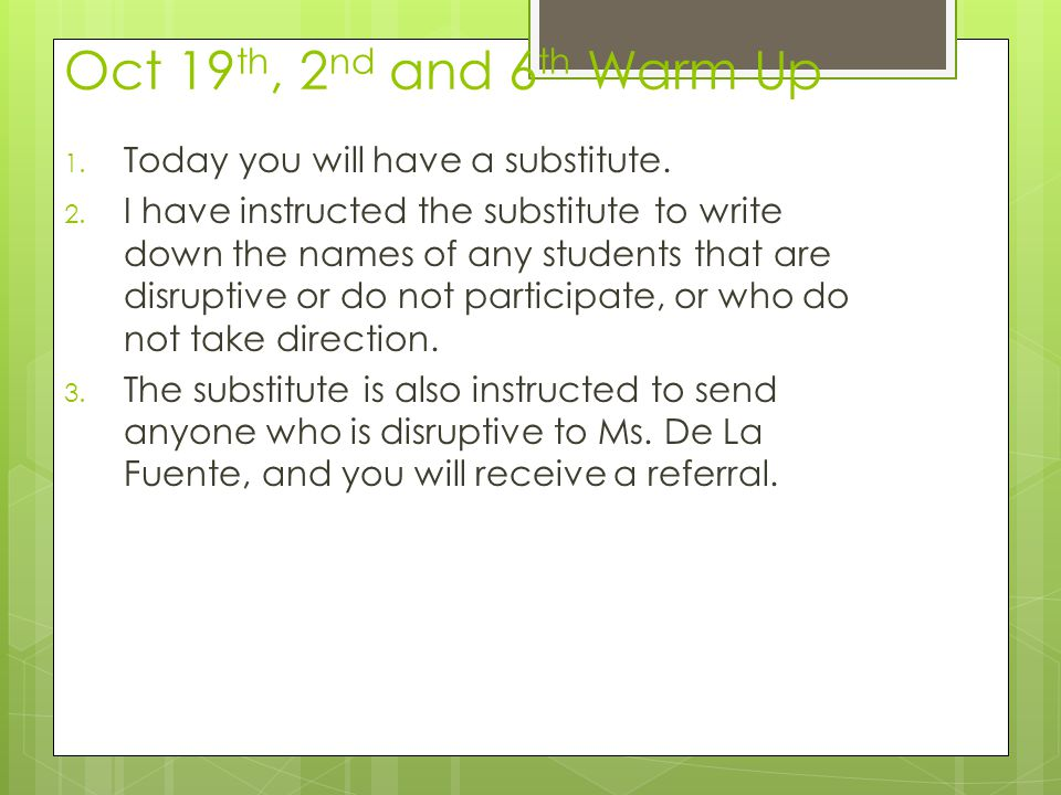 Oct 19th, 2nd and 6th Warm Up Today you will have a substitute.