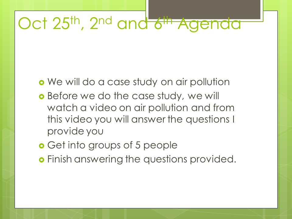 Oct 25th, 2nd and 6th Agenda We will do a case study on air pollution