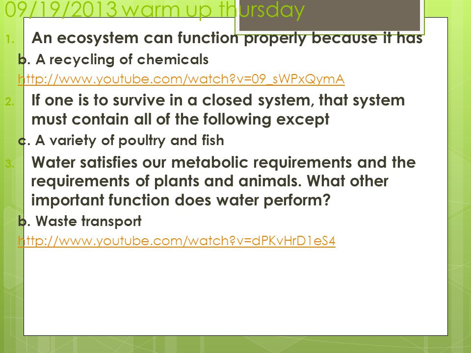 09/19/2013 warm up thursday An ecosystem can function properly because it has. b. A recycling of chemicals.