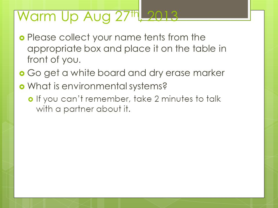 Warm Up Aug 27th, 2013 Please collect your name tents from the appropriate box and place it on the table in front of you.