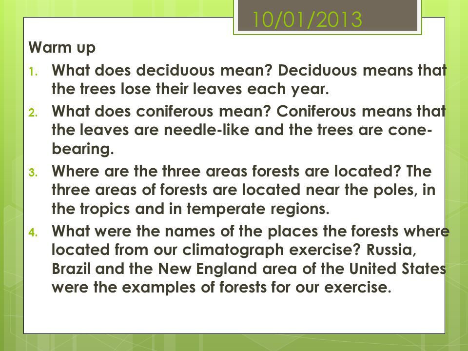 10/01/2013 Warm up. What does deciduous mean Deciduous means that the trees lose their leaves each year.