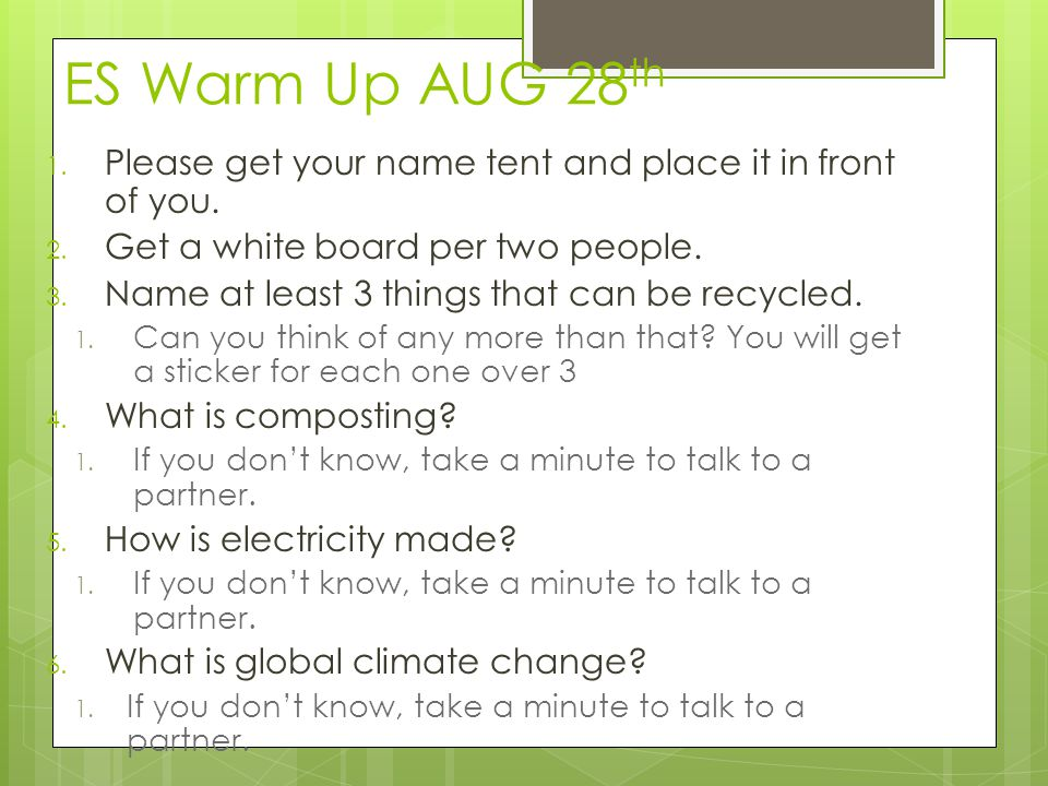 ES Warm Up AUG 28th Please get your name tent and place it in front of you. Get a white board per two people.