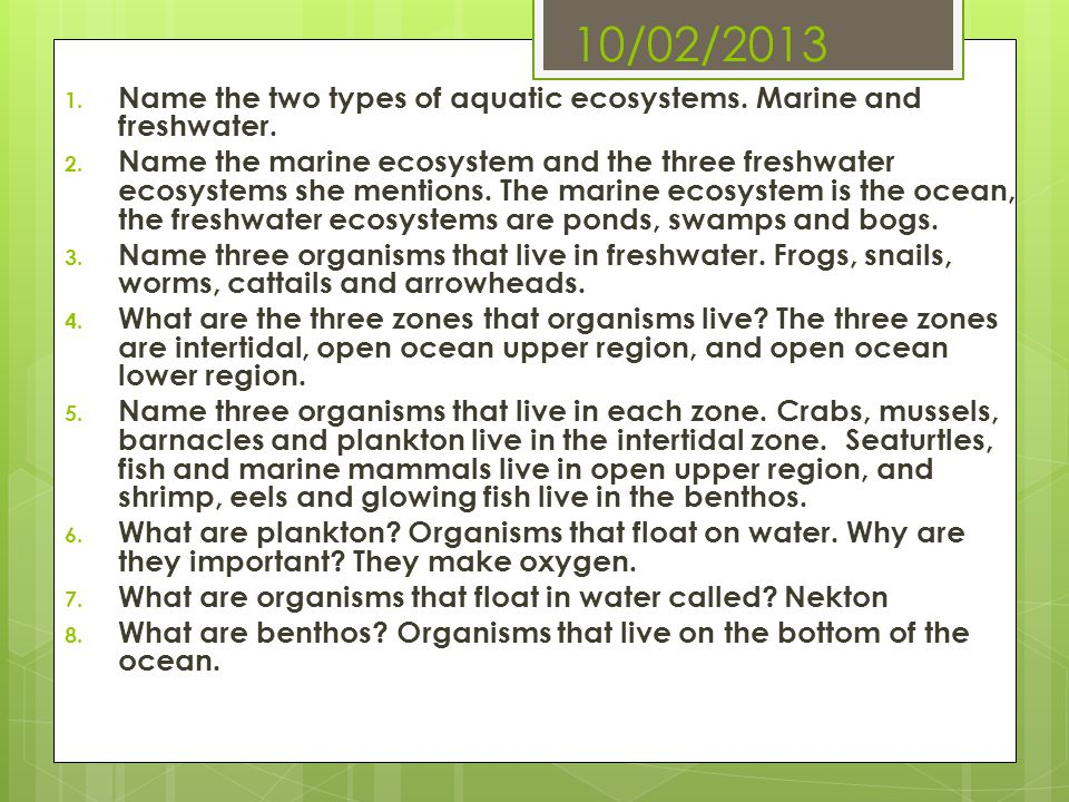 10/02/2013 Name the two types of aquatic ecosystems. Marine and freshwater.