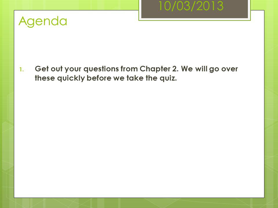 10/03/2013 Agenda Get out your questions from Chapter 2.