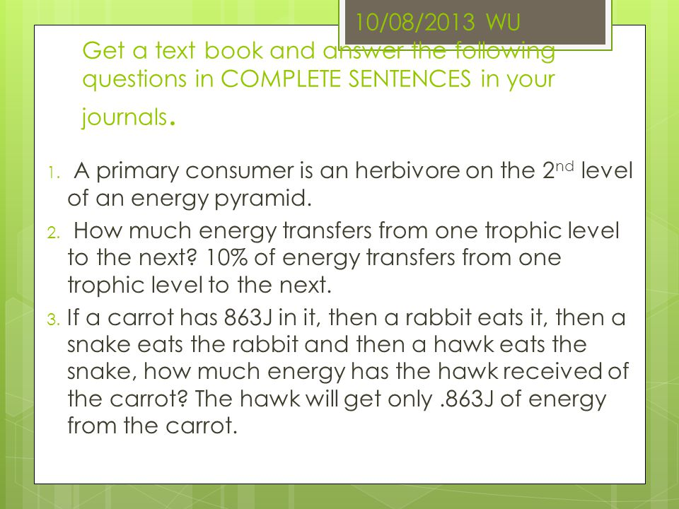 10/08/2013 WU Get a text book and answer the following questions in COMPLETE SENTENCES in your journals.
