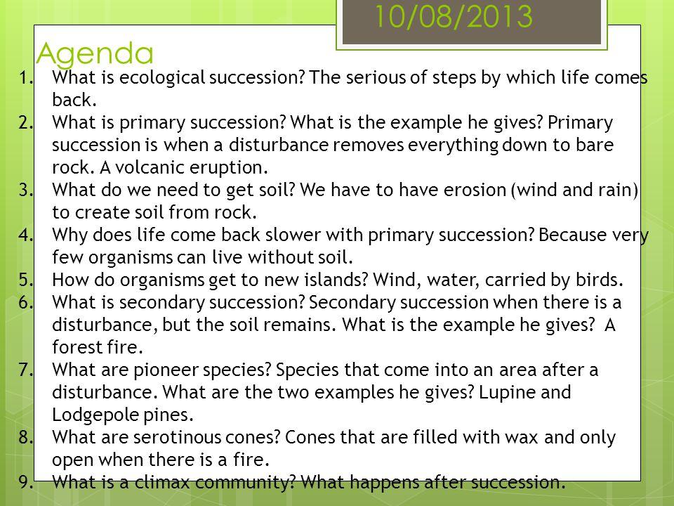 10/08/2013 Agenda What is ecological succession The serious of steps by which life comes back.