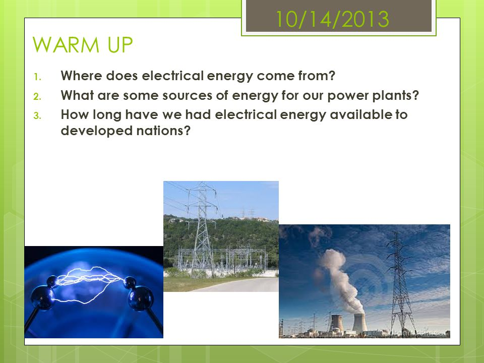 10/14/2013 WARM UP Where does electrical energy come from