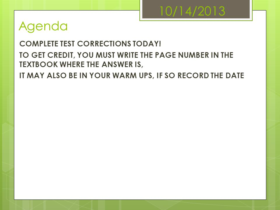 10/14/2013 Agenda COMPLETE TEST CORRECTIONS TODAY!
