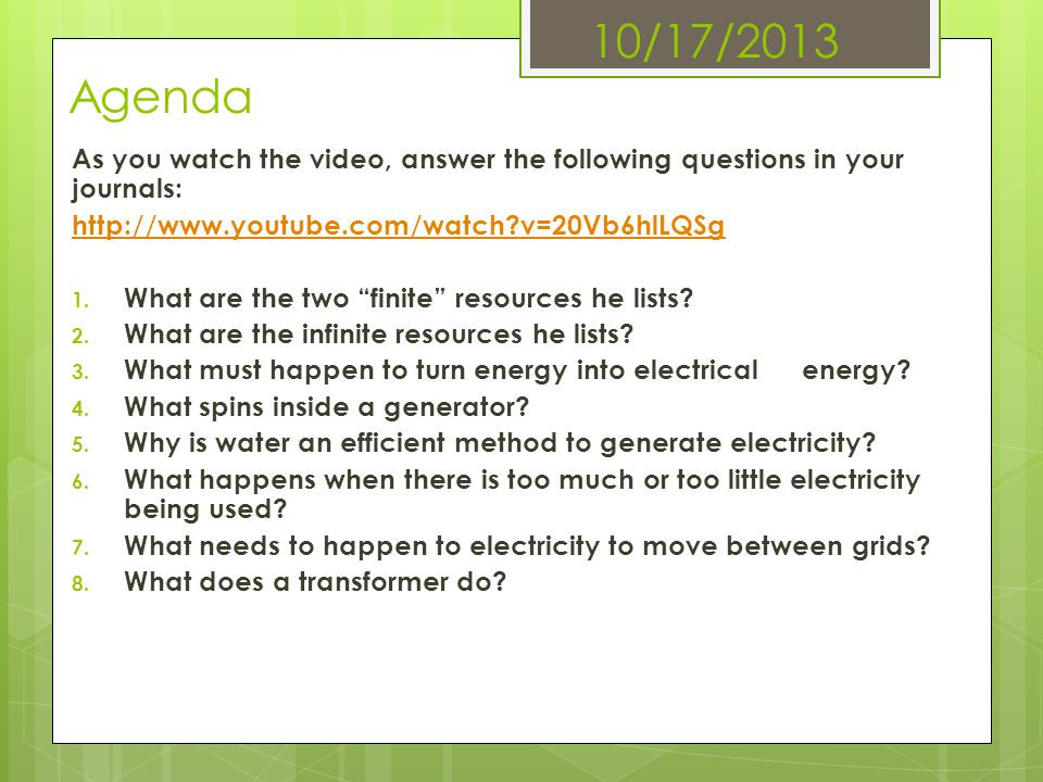 10/17/2013 Agenda As you watch the video, answer the following questions in your journals: http://www.youtube.com/watch v=20Vb6hlLQSg.