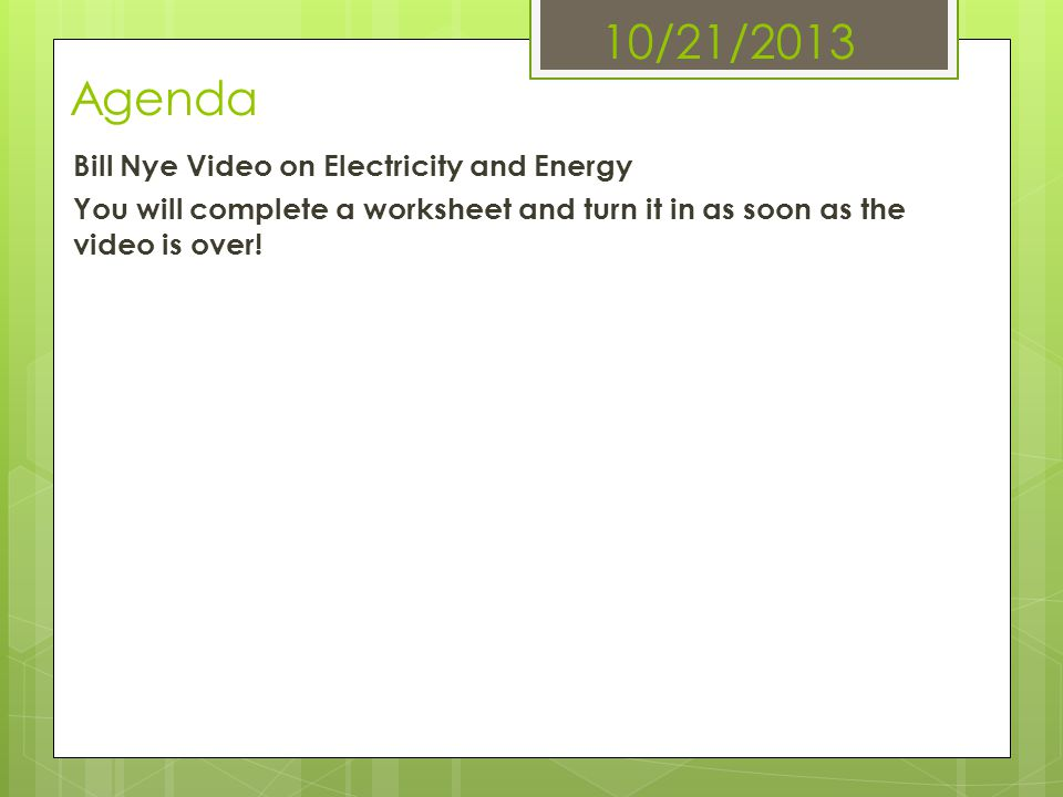 10/21/2013 Agenda Bill Nye Video on Electricity and Energy