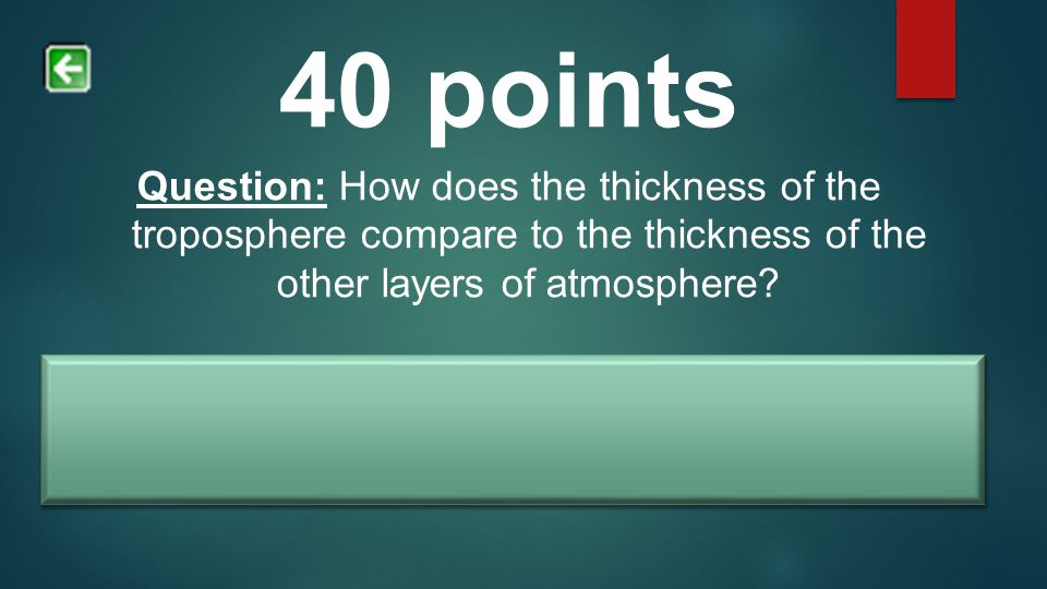 Answer: The troposphere is thinner than any other layer of atmosphere.