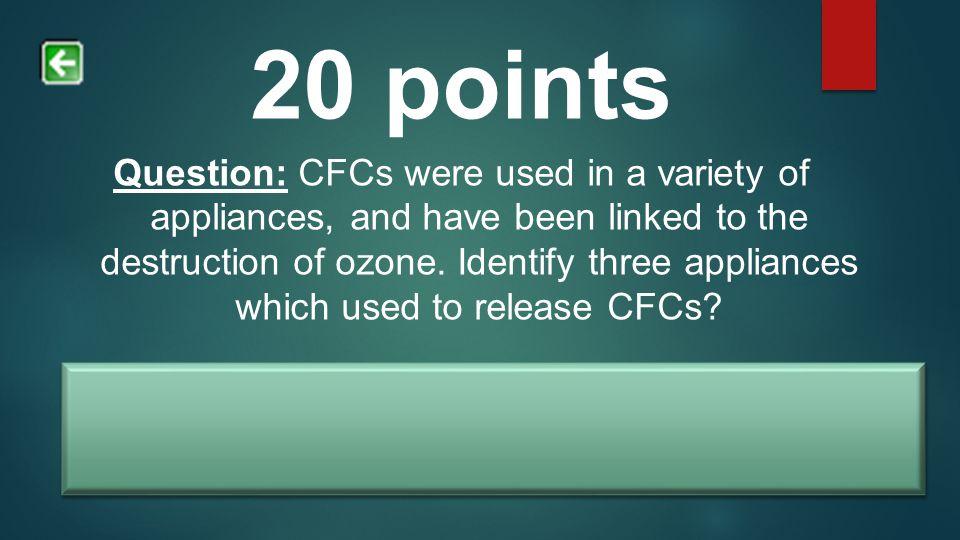 Answer: refrigerators, aerosol sprays, air conditioners