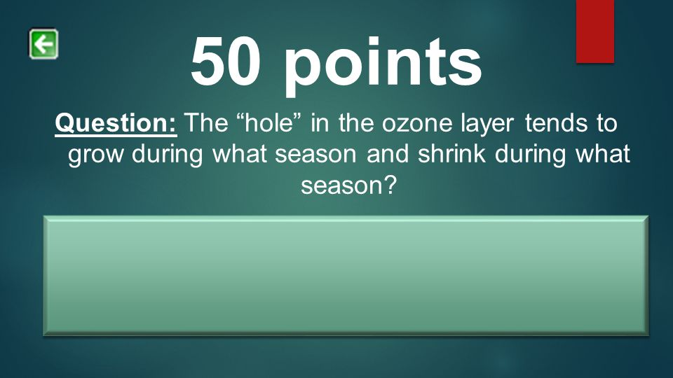 50 points Question: The hole in the ozone layer tends to grow during what season and shrink during what season