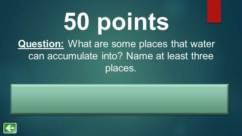 Answer: Ocean, ponds, groundwater, rivers, lakes, ice caps, glaciers