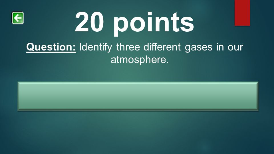 Question: Identify three different gases in our atmosphere.