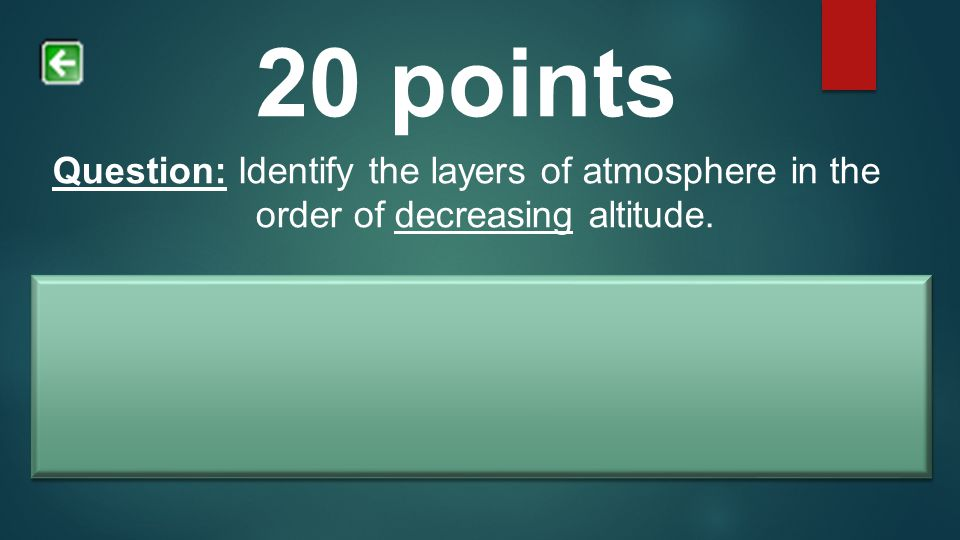 20 points Question: Identify the layers of atmosphere in the order of decreasing altitude.