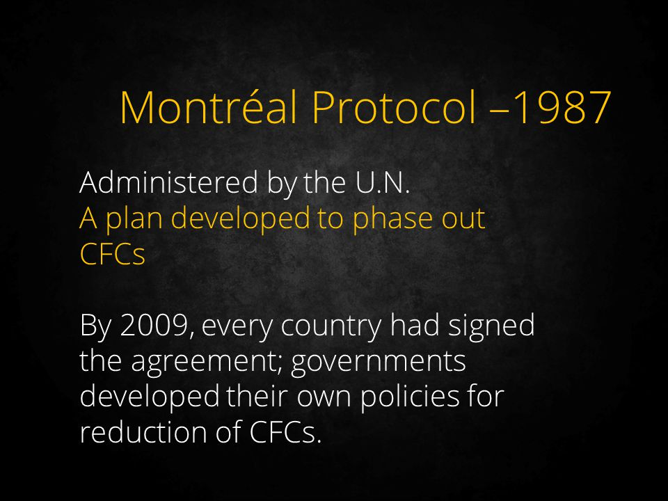 Montréal Protocol –1987 Administered by the U.N.