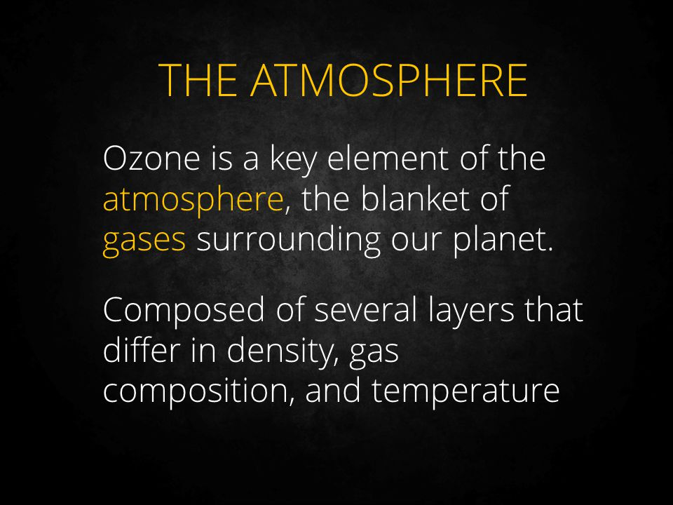 THE ATMOSPHERE Ozone is a key element of the atmosphere, the blanket of gases surrounding our planet.