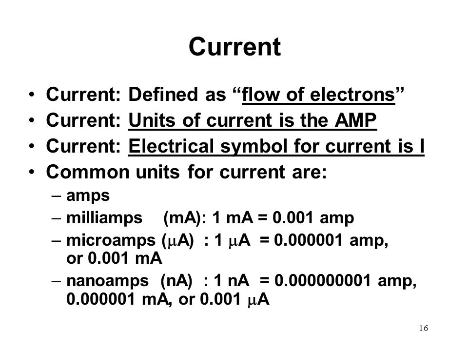 Current Current: Defined as flow of electrons