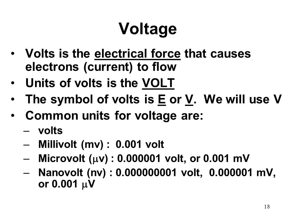 Voltage Volts is the electrical force that causes