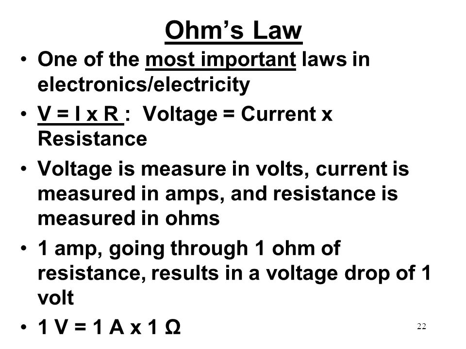 Ohm's Law One of the most important laws in electronics/electricity