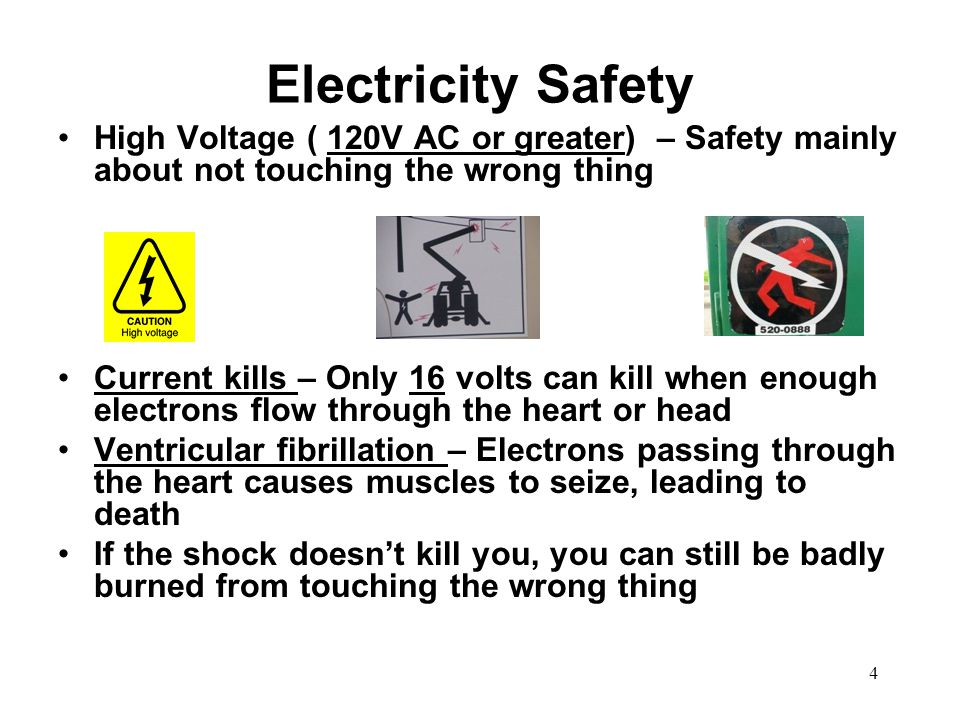 Electricity Safety High Voltage ( 120V AC or greater) – Safety mainly about not touching the wrong thing.