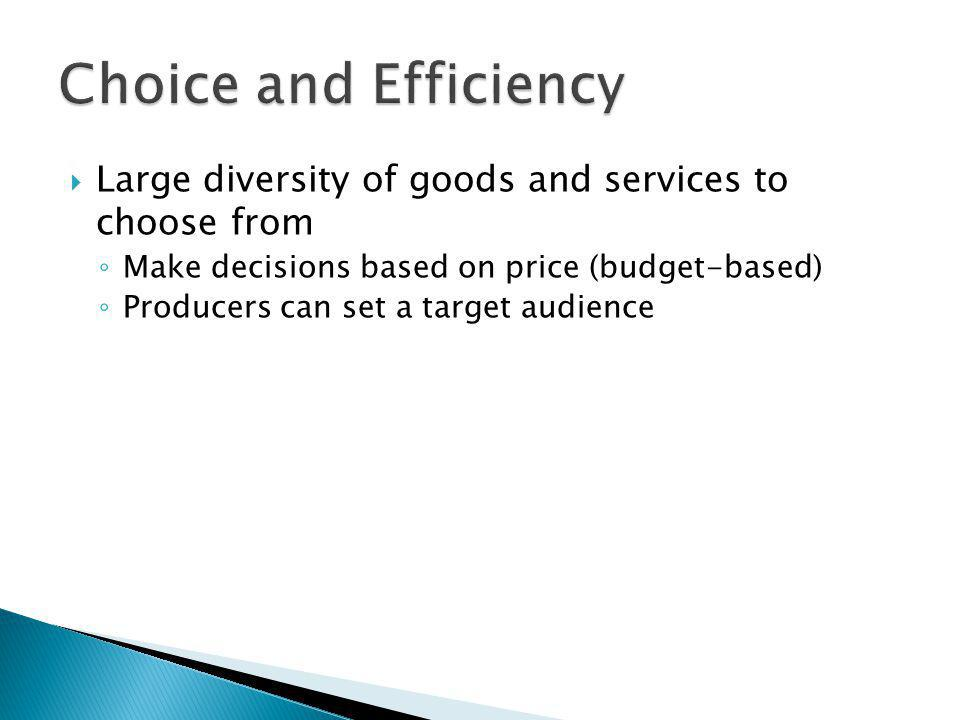 Choice and Efficiency Large diversity of goods and services to choose from. Make decisions based on price (budget-based)