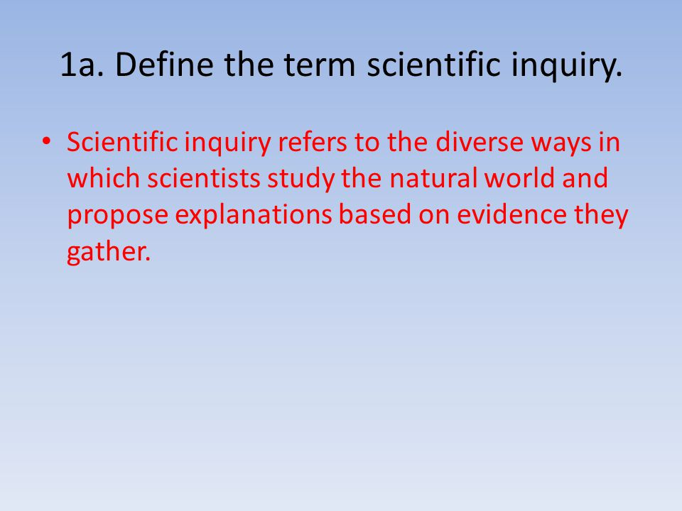 1a. Define the term scientific inquiry.