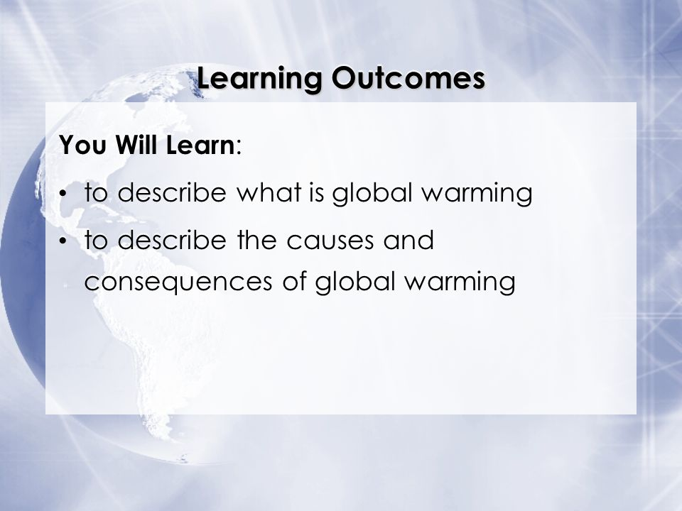 Learning Outcomes You Will Learn: to describe what is global warming