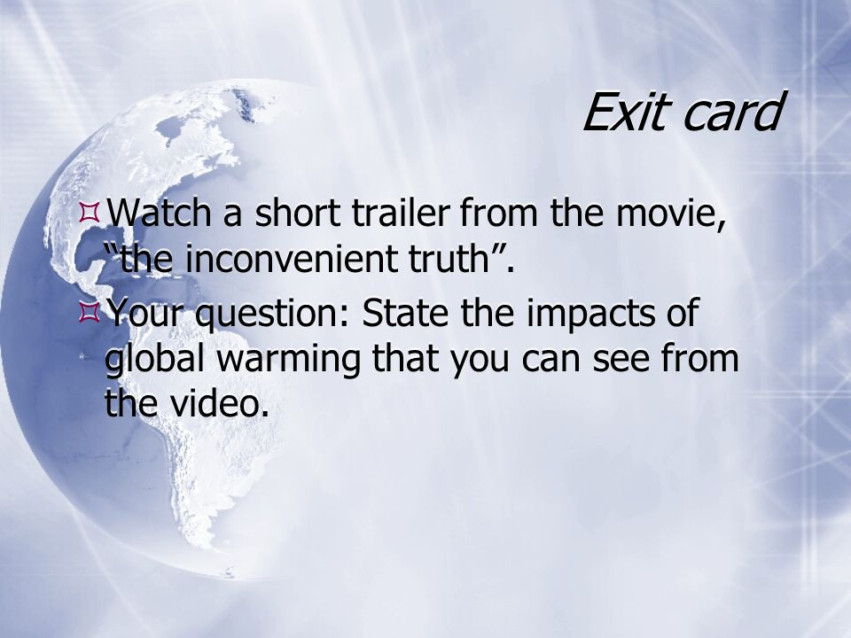 Exit card Watch a short trailer from the movie, the inconvenient truth .