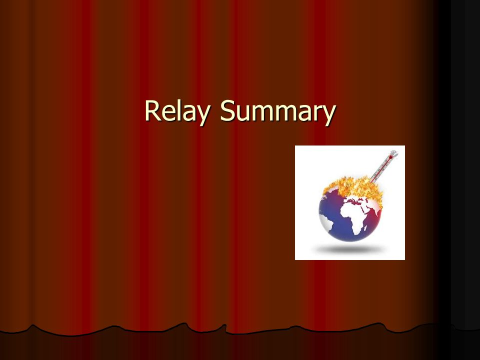 Relay Summary http://www.youtube.com/watch v=JQDSAiPiEDU&feature=related.