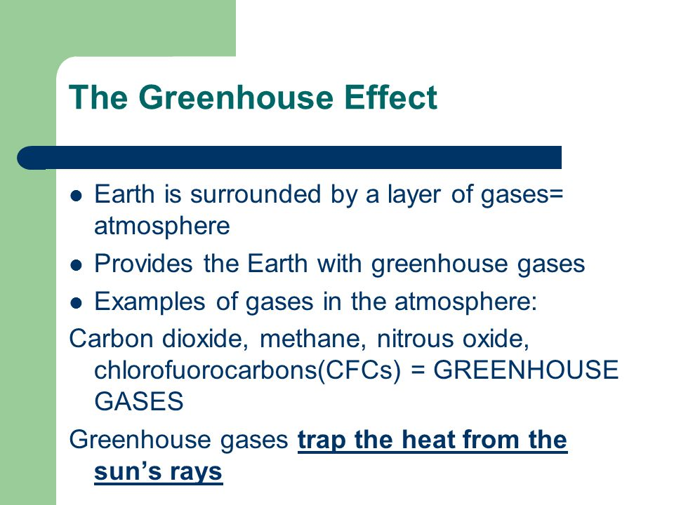 The Greenhouse Effect Earth is surrounded by a layer of gases= atmosphere. Provides the Earth with greenhouse gases.