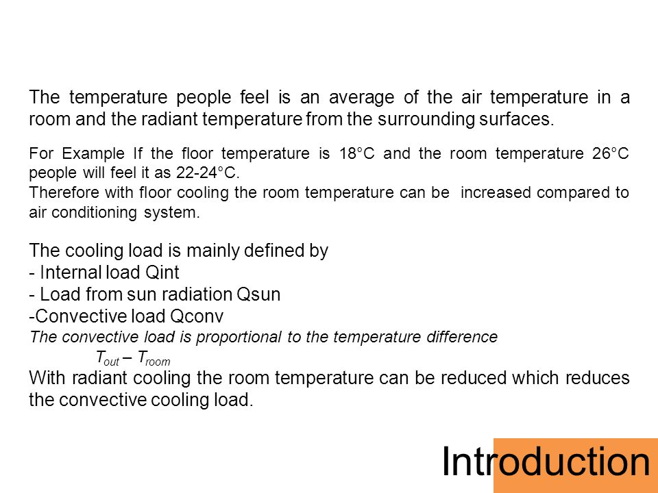 The temperature people feel is an average of the air temperature in a room and the radiant temperature from the surrounding surfaces.