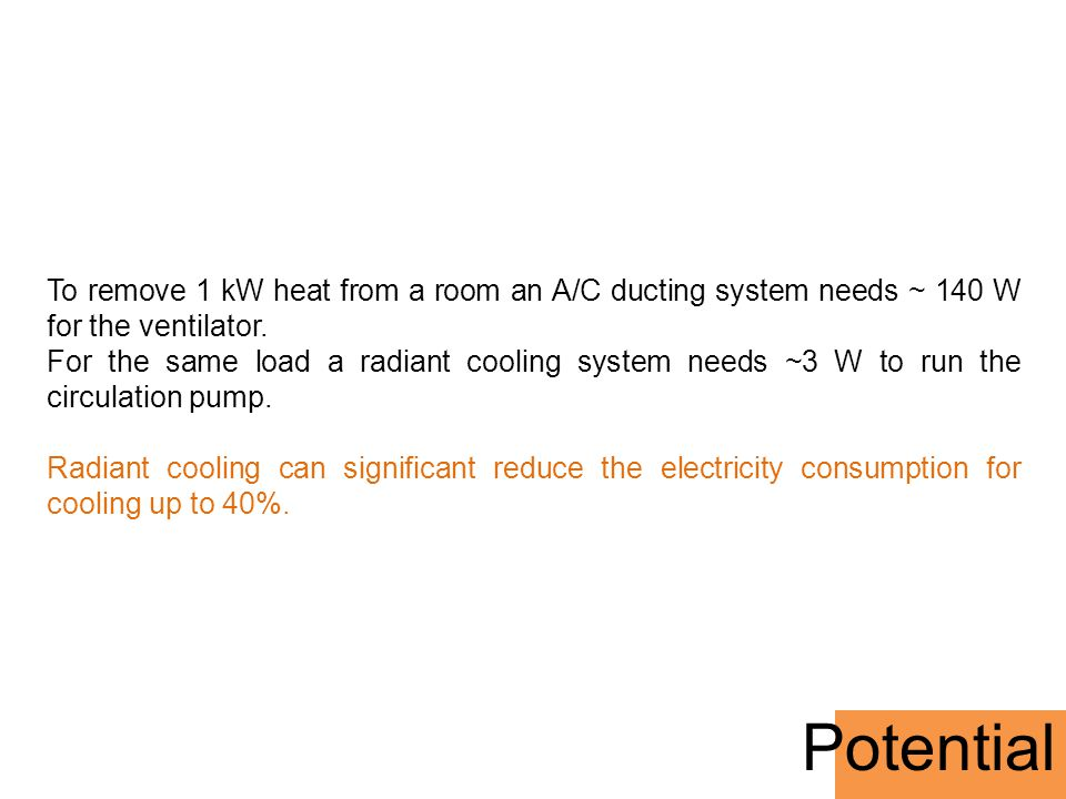 To remove 1 kW heat from a room an A/C ducting system needs ~ 140 W for the ventilator.